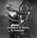 Chapters of Opera, being historical and critical observations and records concerning the lyric drama in New …