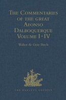 """The Commentaries of the Great Afonso Dalboquerque, Second Viceroy of India, Volumes I-IV """