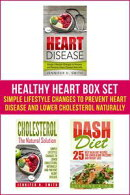 Healthy Heart Box Set: Simple Lifestyle Changes to Prevent Heart Disease and Lower Cholesterol Naturally
