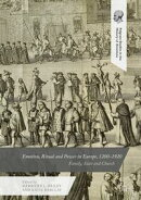 Emotion, Ritual and Power in Europe, 1200-1920