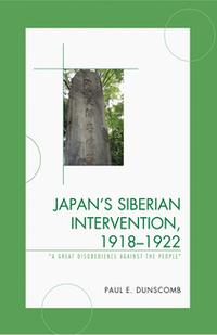 Japan'sSiberianIntervention,1918?1922'AGreatDisobedienceAgainstthePeople'