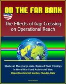 On the Far Bank: The Effects of Gap Crossing on Operational Reach - Studies of Three Large-scale, Opposed Ri…