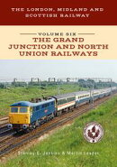 The London, Midland and Scottish Railway Volume Six The Grand Junction and North Union Railways