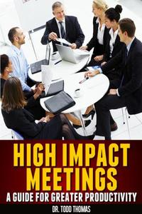 HighImpactMeetings:AGuidetoGreaterProductivity