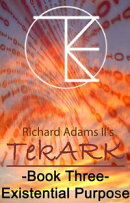 TekARK Book Three: Our Existential Purpose