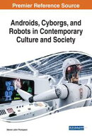 Androids, Cyborgs, and Robots in Contemporary Culture and Society