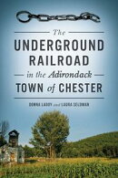 Underground Railroad in the Adirondack Town of Chester, The
