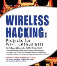 WirelessHacking:ProjectsforWi-FiEnthusiastsCutthecordanddiscovertheworldofwirelesshacks!