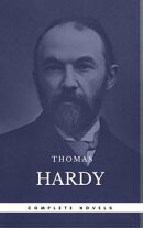 Hardy, Thomas: The Complete Novels [Tess of the D'Urbervilles, Jude the Obscure, The Mayor of Casterbridge, …