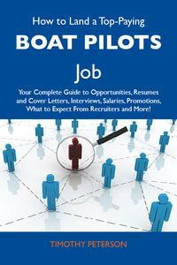 HowtoLandaTop-PayingBoatpilotsJob:YourCompleteGuidetoOpportunities,ResumesandCoverLetters,Interviews,Salaries,Promotions,WhattoExpectFromRecruitersandMore