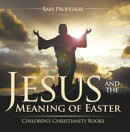Jesus and the Meaning of Easter | Children's Christianity Books