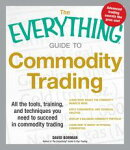 The Everything Guide to Commodity Trading
