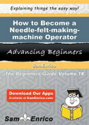 How to Become a Needle-felt-making-machine Operator