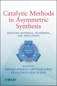CatalyticMethodsinAsymmetricSynthesisAdvancedMaterials,Techniques,andApplications