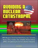 Avoiding a Nuclear Catastrophe: WMD Weapons Threat from North Korea, Iran, Terrorists, Russia, China, Treaties, Role of Ballistic Missile Defense (BMD), Strengthening the Air Force Nuclear Enterprise