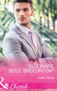 Billionaire,Boss...Bridegroom?(Mills&BoonCherish)(BillionairesofLondon,Book1)
