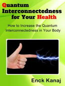 Quantum Interconnectedness for Your Health: How to Increase the Quantum Interconnectedness in Your Body