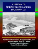 A History of Marine Fighter Attack Squadron 115: World War II Pacific Action, Philippine Combat, China, Hawa…