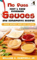 No Fuss Fast and Easy EveryDay Sauces and Condiments Recipes