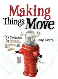 MakingThingsMoveDIYMechanismsforInventors,Hobbyists,andArtists