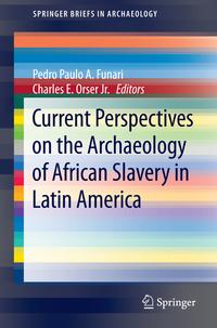 CurrentPerspectivesontheArchaeologyofAfricanSlaveryinLatinAmerica