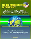 For the Common Defense of Cyberspace: Implications of a U.S. Cyber Militia on Department of Defense Cyber Op…