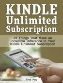 Kindle Unlimited Subscription: 29 Things That Make an Incredible Difference to Your Kindle Unlimited Subscription