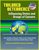 Tailored Deterrence: Influencing States and Groups of Concern - Case Studies of Russia, China in the Taiwan …