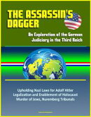 The Assassin's Dagger: An Exploration of the German Judiciary in the Third Reich - Upholding Nazi Laws for A…