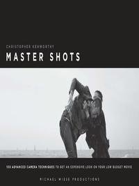 MasterShotsVol1,2ndedition100AdvancedCameraTechniquestoGetanExpensiveLookonYourLow-BudgetMovie