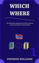 Which Where: Book One - The Ridiculous Adventures of Three Friends and the Deity that Controls Them