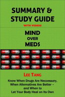 Summary & Study Guide - Mind over Meds: Know When Drugs Are Necessary, When Alternatives Are Better - and When to Let Your Body Heal on Its Own