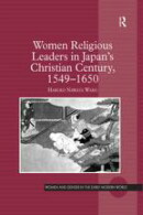 Women Religious Leaders in Japan's Christian Century, 1549-1650