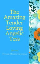 The Amazing Tender-Loving Angelic Tess