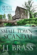 Small Town Scandal: A Queer and Cozy Mystery