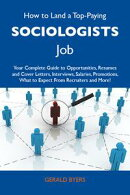 How to Land a Top-Paying Sociologists Job: Your Complete Guide to Opportunities, Resumes and Cover Letters, …