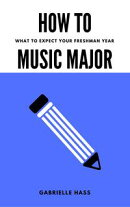 How To Music Major: What to Expect Your Freshman Year