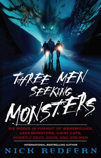 ThreeMenSeekingMonstersSixWeeksinPursuitofWerewolves,LakeMonsters,GiantCats,GhostlyDevilDogs,andApe-Men
