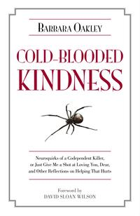 Cold-BloodedKindnessNeuroquirksofaCodependentKiller,orJustGiveMeaShotatLovingYou,Dear,andOtherReflectionsonHelpingThatHurts