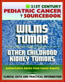 21st Century Pediatric Cancer Sourcebook: Wilms Tumor (WT) and Other Childhood Kidney Tumors - Clinical Data…