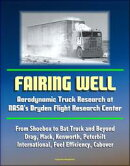 Fairing Well: Aerodynamic Truck Research at NASA's Dryden Flight Research Center - From Shoebox to Bat Truck…