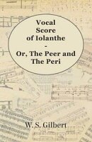 Vocal Score Of Iolanthe - Or, The Peer And The Peri