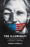 Illuminati: The Counter Culture Revolution - From Secret Societies to Wikileaks and Anonymous