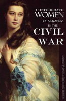 Confederate Women of Arkansas in the Civil War: 1861~1865 (Abridged)
