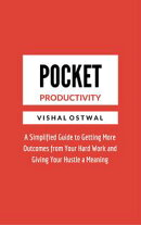 Pocket Productivity: A Simplified Guide to Getting More Outcomes from Your Hard Work and Giving Your Hustle …