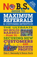 No B.S. Guide to Maximum Referrals and Customer Retention