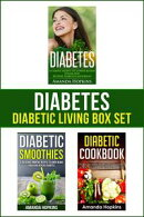 Diabetes: Diabetic Living Box Set: Simple Habits, Diabetic Smoothies and Delicious Recipes to Lower Blood Sugar Naturally