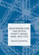 Reinterpreting the Dutch Forty Years War, 1672?1713
