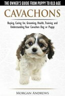 Cavachons: The Owner's Guide from Puppy To Old Age - Choosing, Caring for, Grooming, Health, Training and Understanding Your Cavachon Dog or Puppy