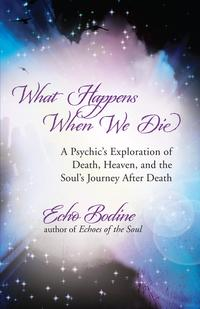 WhatHappensWhenWeDieAPsychic'sExplorationofDeath,Heaven,andtheSoul'sJourneyAfterDeath